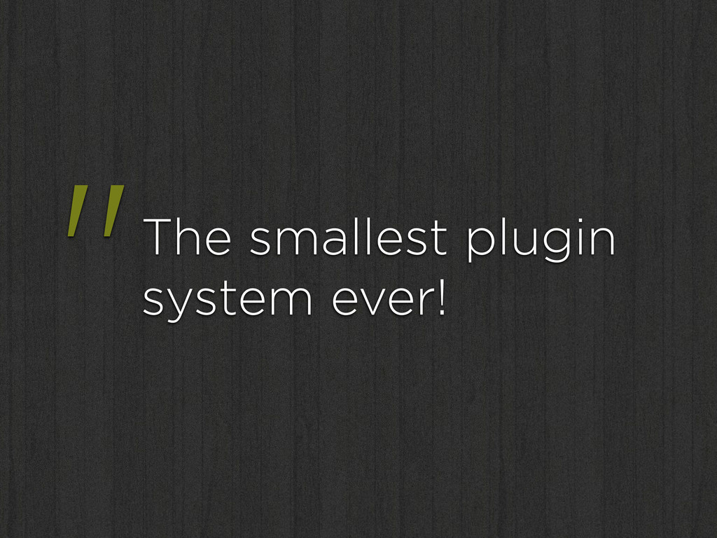 """""""The smallest plugin system ever!"""