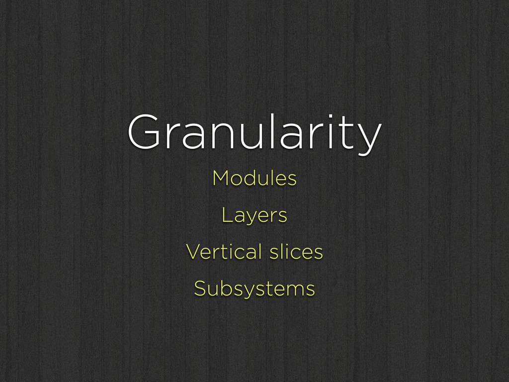 Granularity Modules Layers Vertical slices Subs...