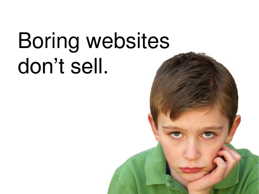 Boring websites don't sell.