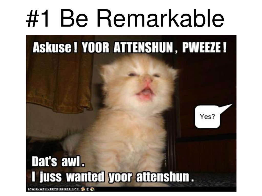 #1 Be Remarkable