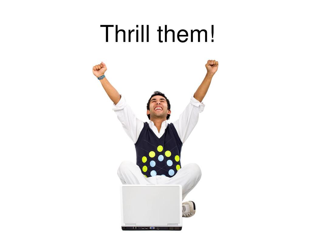 Thrill them!