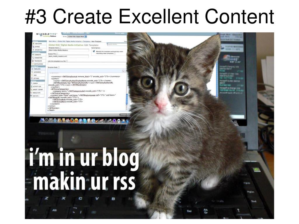 #3 Create Excellent Content
