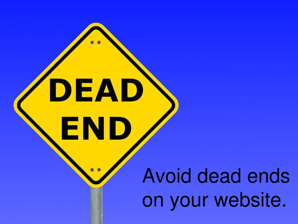 Avoid dead ends on your website.