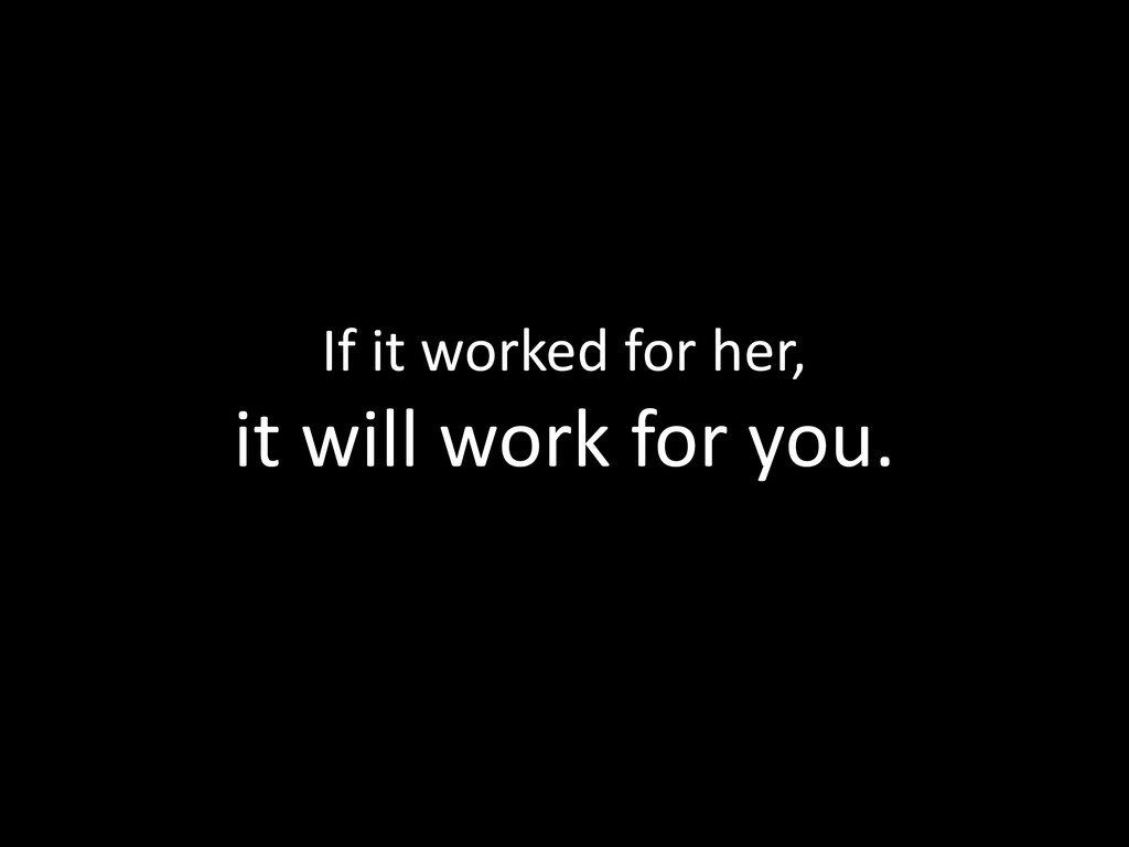If it worked for her, it will work for you.