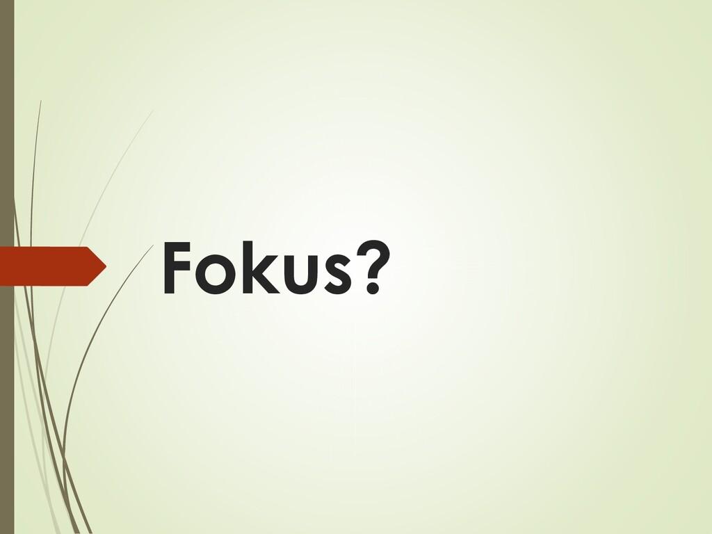 Fokus?
