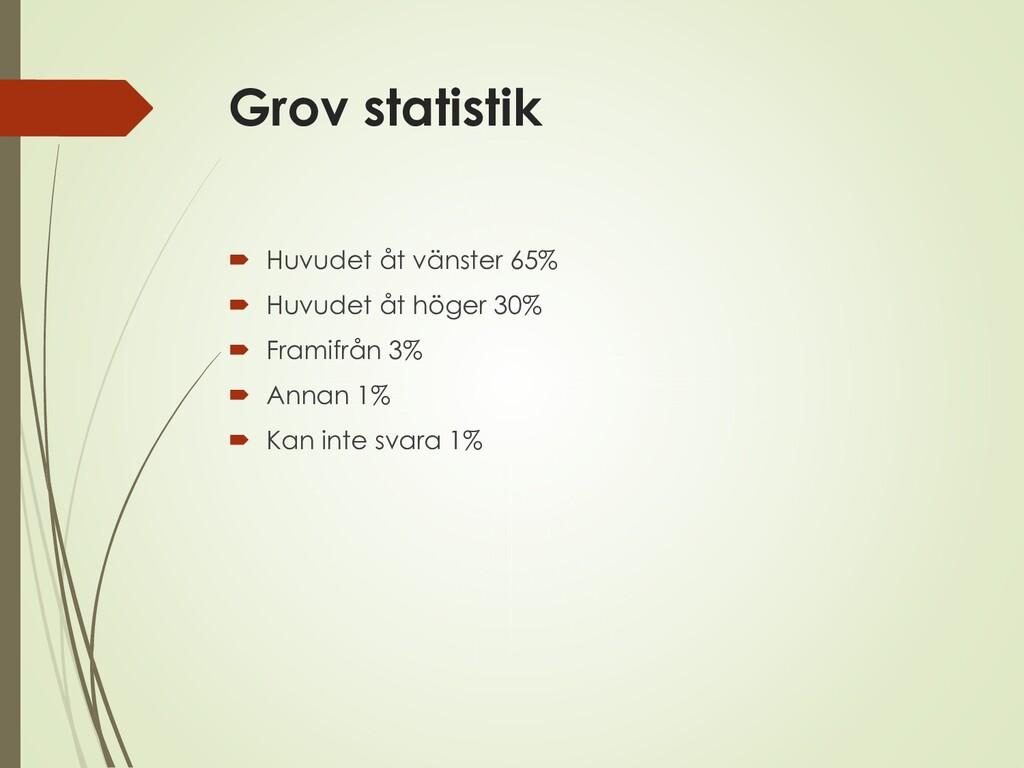 Grov statistik  Huvudet åt vänster 65%  Huvud...