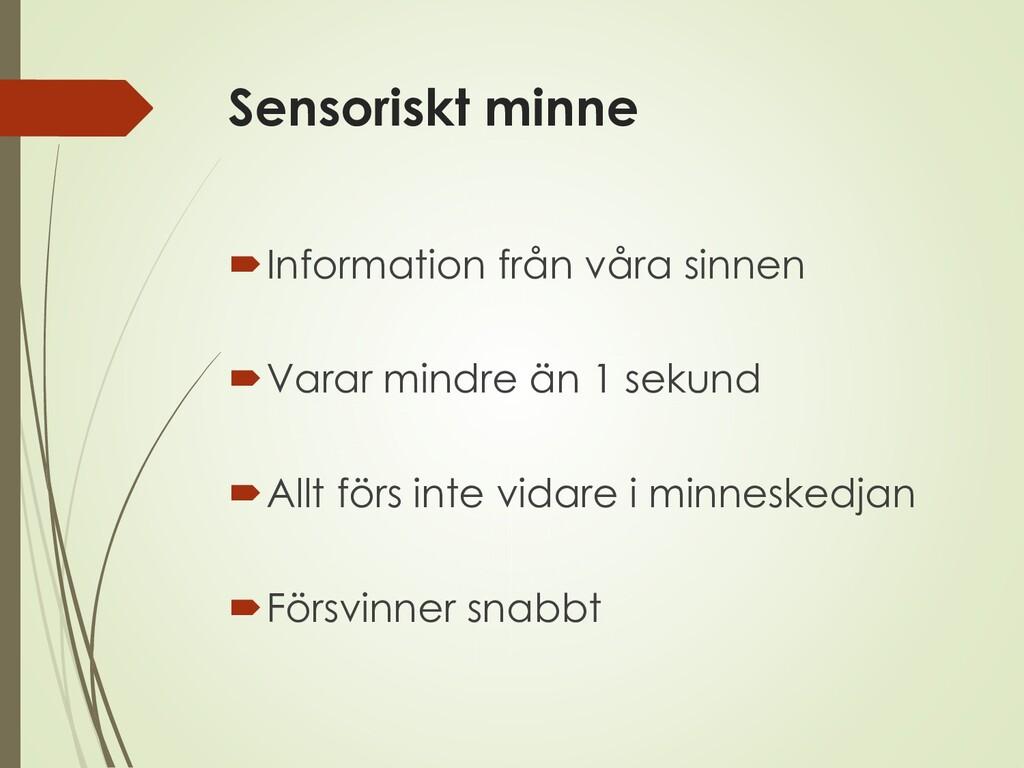 Sensoriskt minne Information från våra sinnen ...
