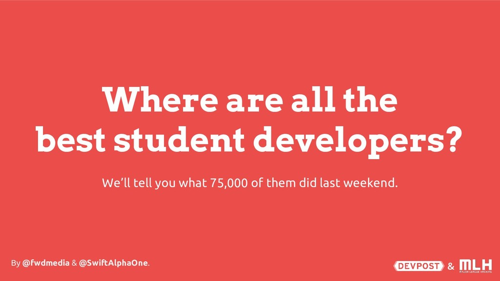 & Where are all the best student developers? By...