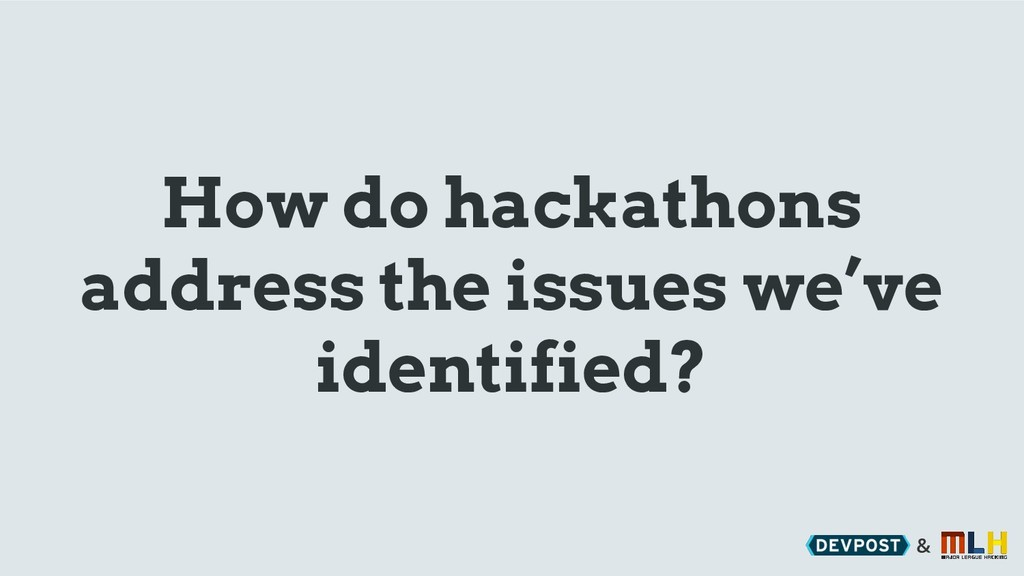 & How do hackathons address the issues we've id...