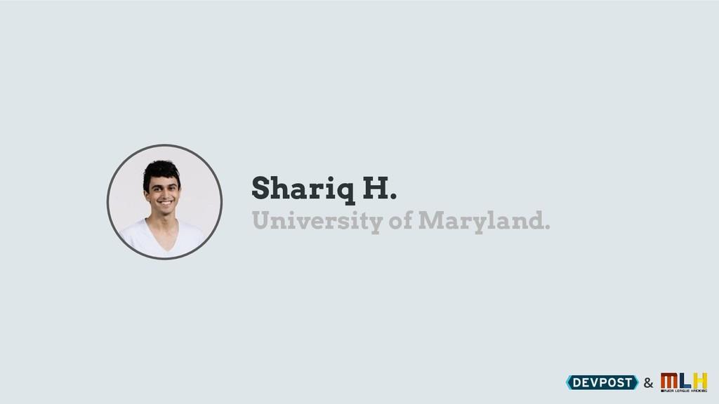 & Shariq H. University of Maryland.