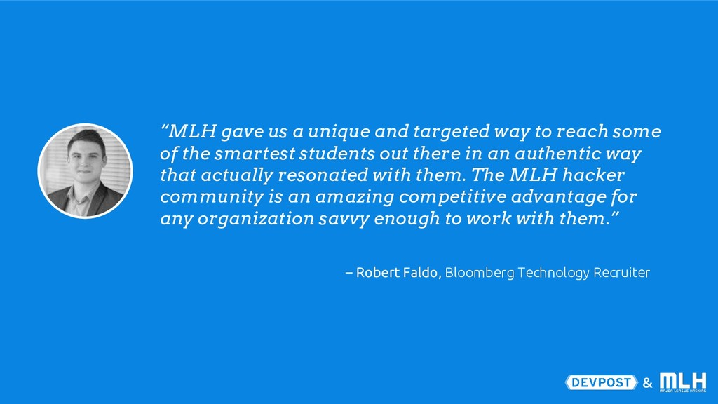 "& ""MLH gave us a unique and targeted way to rea..."