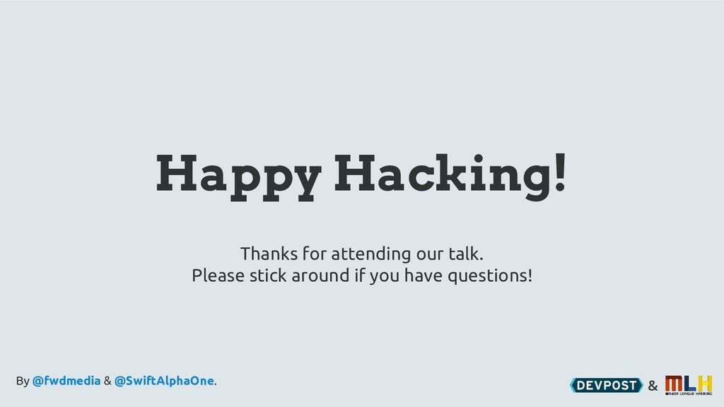 & Happy Hacking! By @fwdmedia & @SwiftAlphaOne....