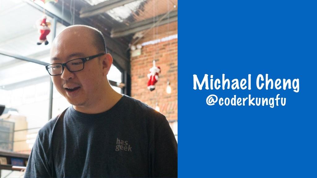 Michael Cheng @coderkungfu