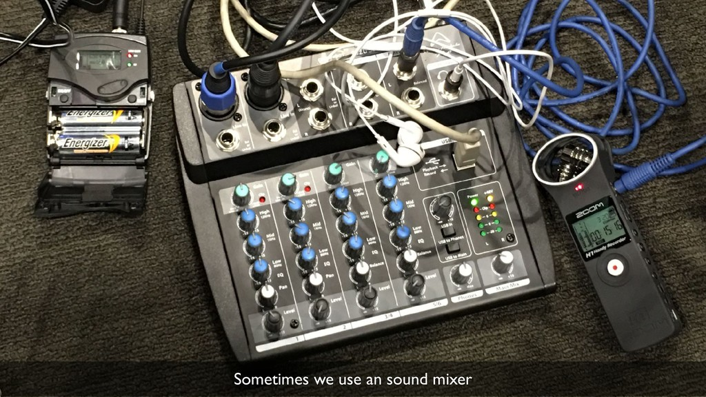 32 Sometimes we use an sound mixer