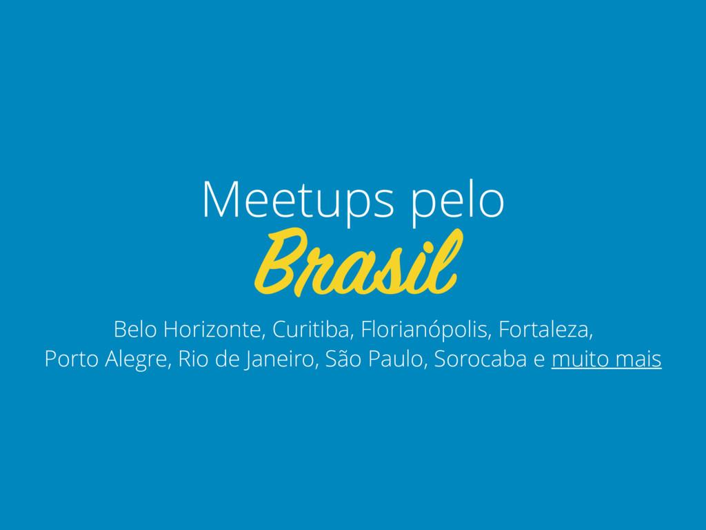 Belo Horizonte, Curitiba, Florianópolis, Fortal...