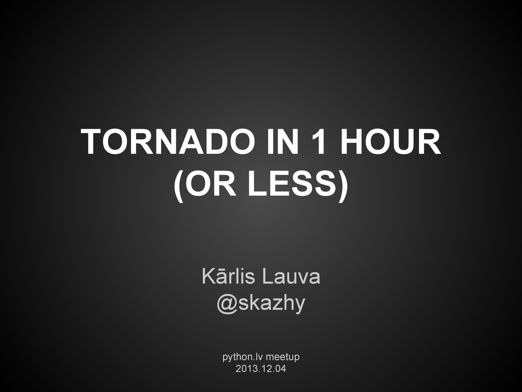 TORNADO IN 1 HOUR (OR LESS) Kārlis Lauva @skazh...