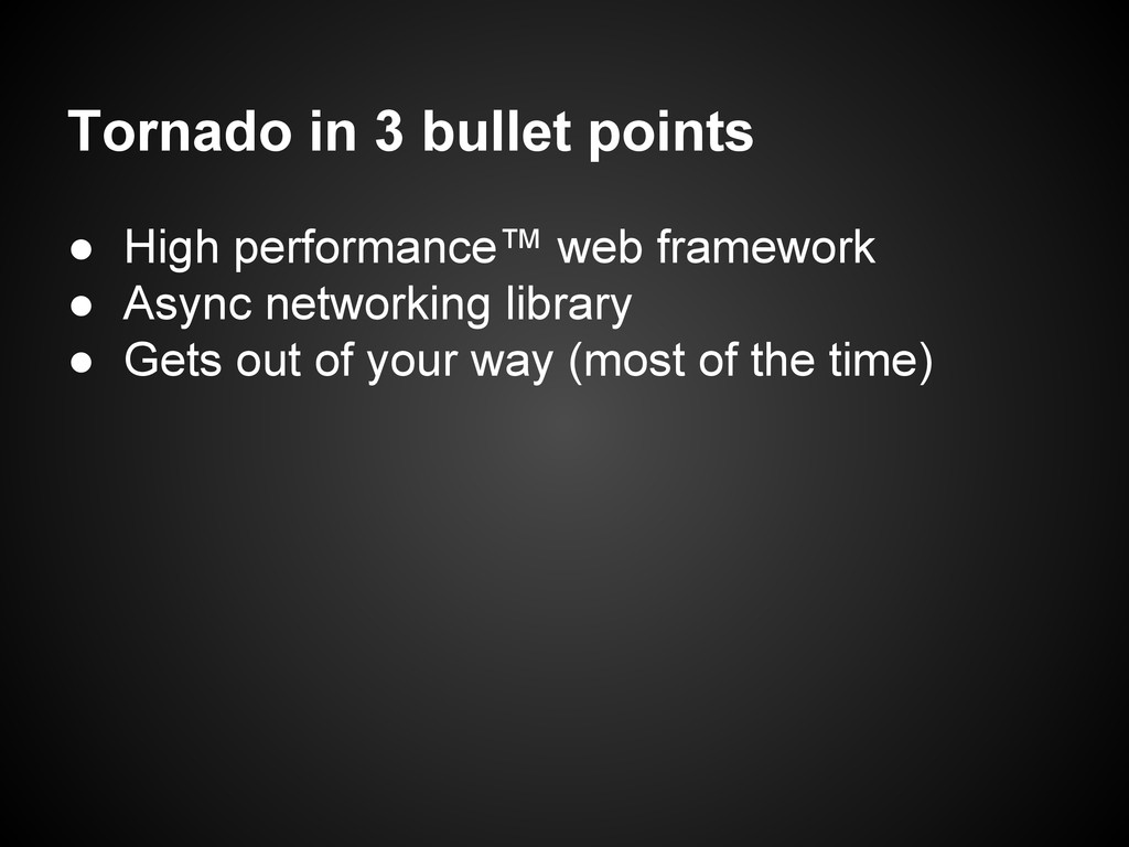 Tornado in 3 bullet points ● High performance™ ...