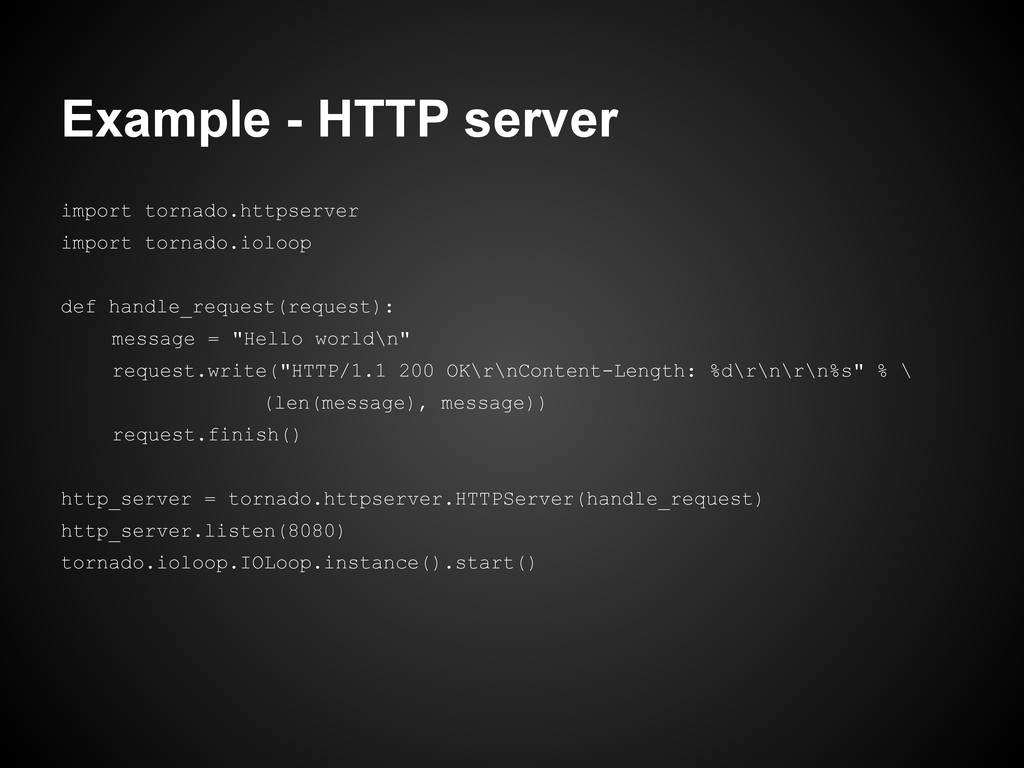 Example - HTTP server import tornado.httpserver...