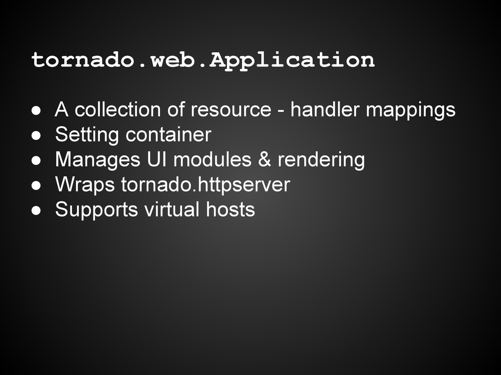tornado.web.Application ● A collection of resou...