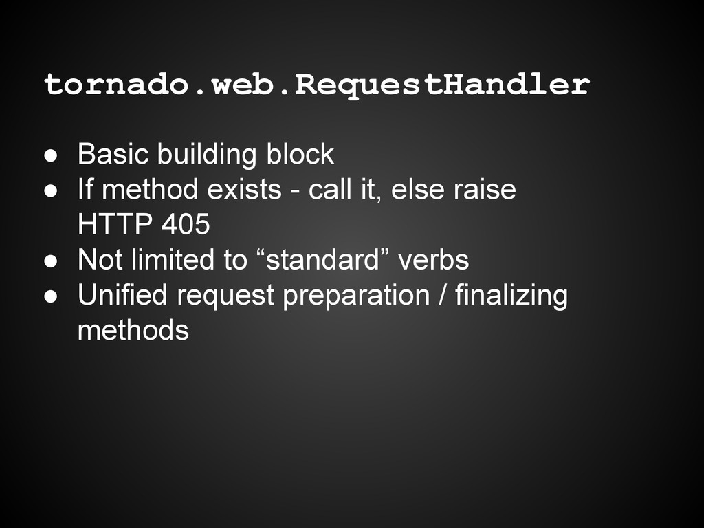 tornado.web.RequestHandler ● Basic building blo...