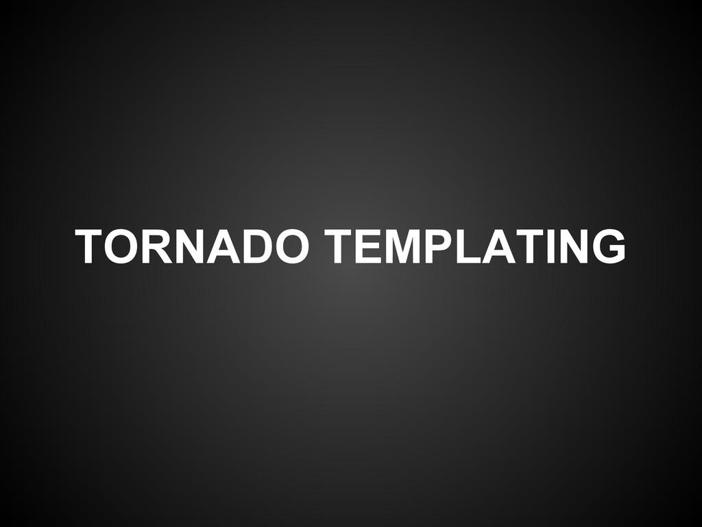 TORNADO TEMPLATING