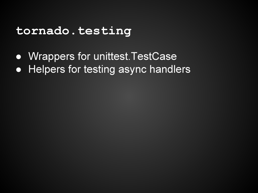 tornado.testing ● Wrappers for unittest.TestCas...