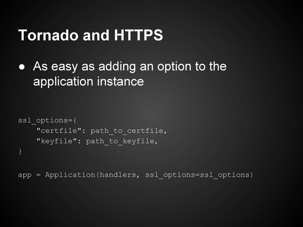 Tornado and HTTPS ● As easy as adding an option...