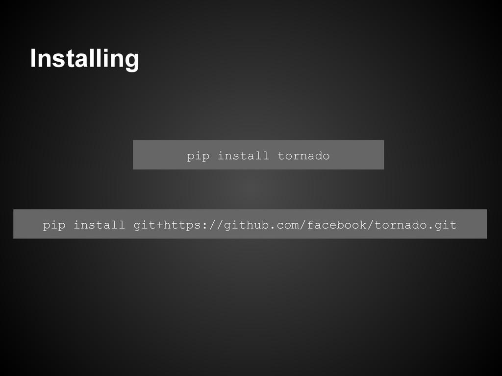 Installing pip install tornado pip install git+...