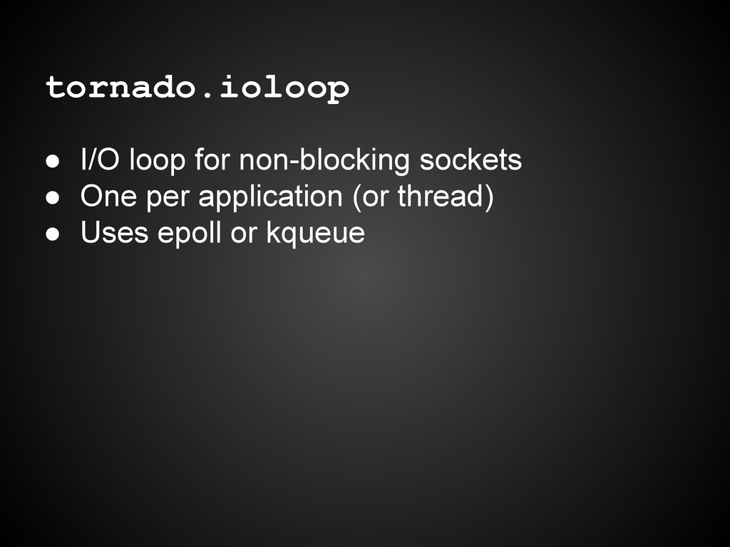 tornado.ioloop ● I/O loop for non-blocking sock...