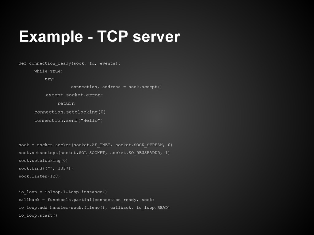 Example - TCP server def connection_ready(sock,...