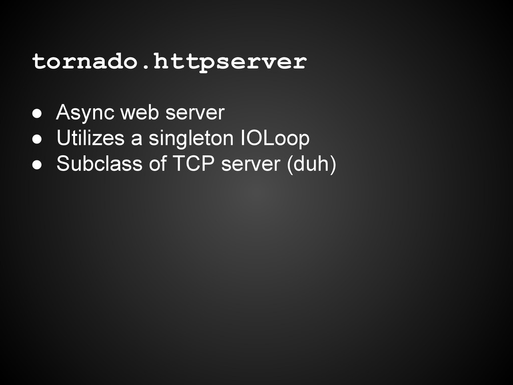 tornado.httpserver ● Async web server ● Utilize...