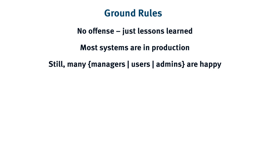 Ground Rules No offense – just lessons learned ...