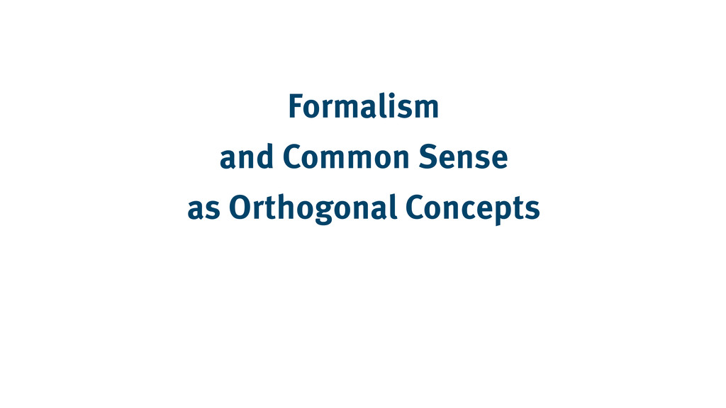 Formalism and Common Sense as Orthogonal Concep...