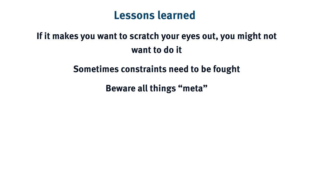 Lessons learned If it makes you want to scratch...