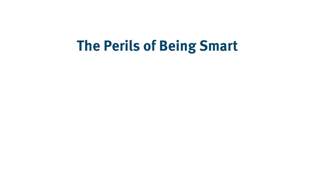 The Perils of Being Smart