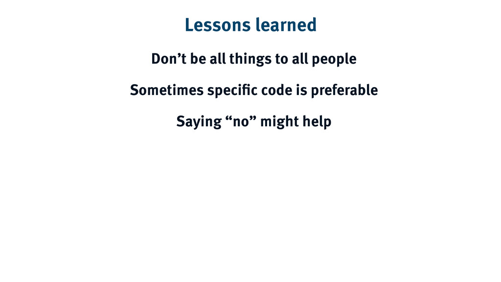 Lessons learned Don't be all things to all peop...