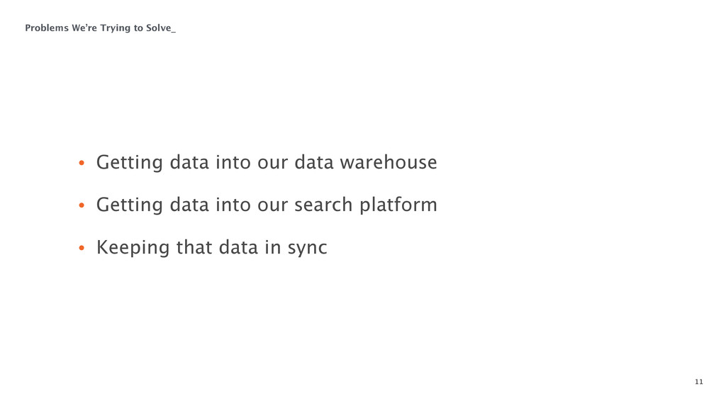 11 • Getting data into our data warehouse  • G...