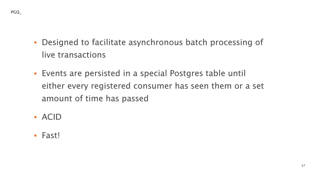 17 • Designed to facilitate asynchronous batch ...