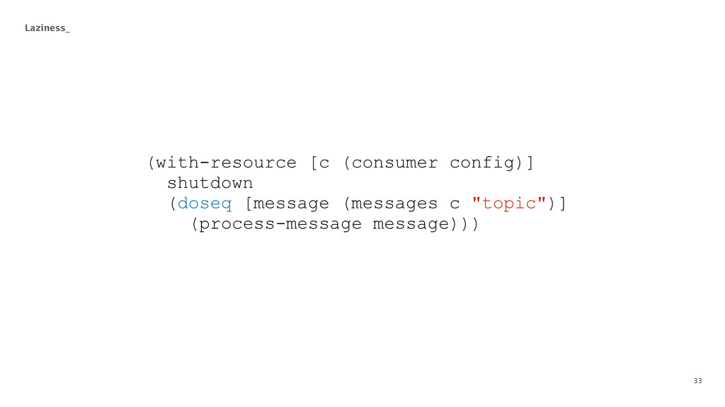 33 Laziness_ (with-resource [c (consumer config...