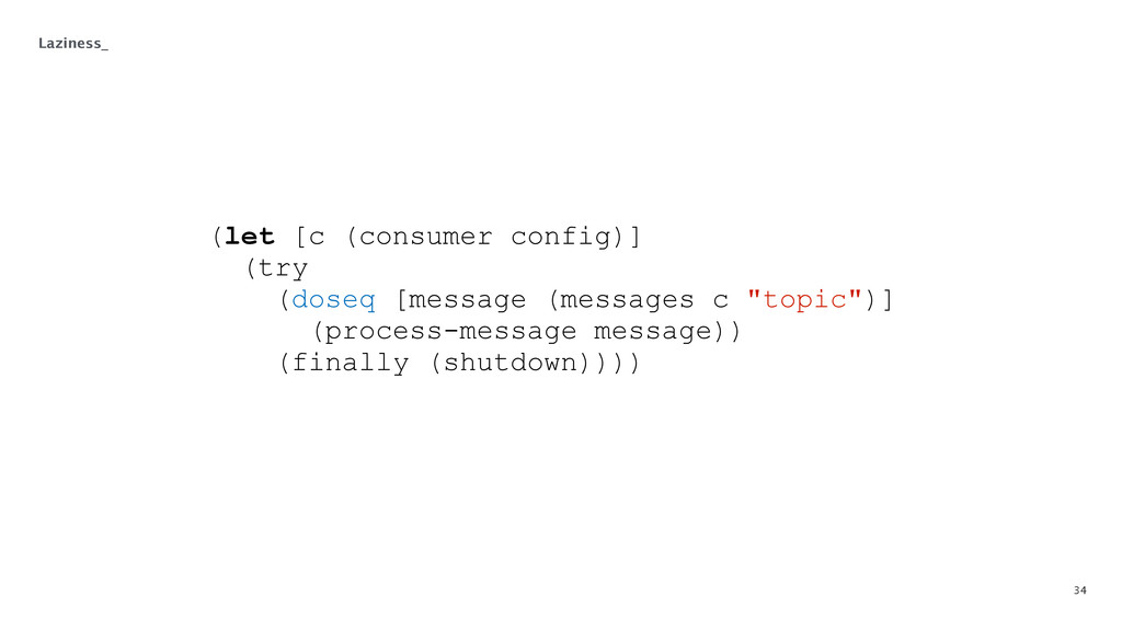 34 Laziness_ (let [c (consumer config)] (try (d...