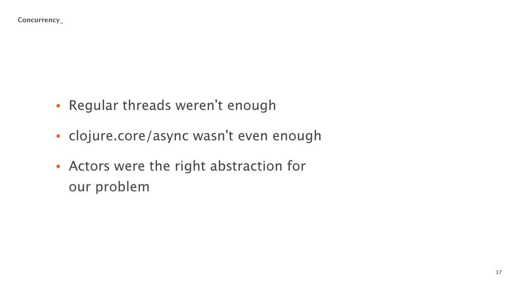 37 • Regular threads weren't enough • clojure....