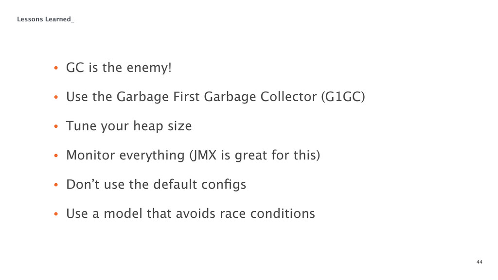 44 • GC is the enemy! • Use the Garbage First ...