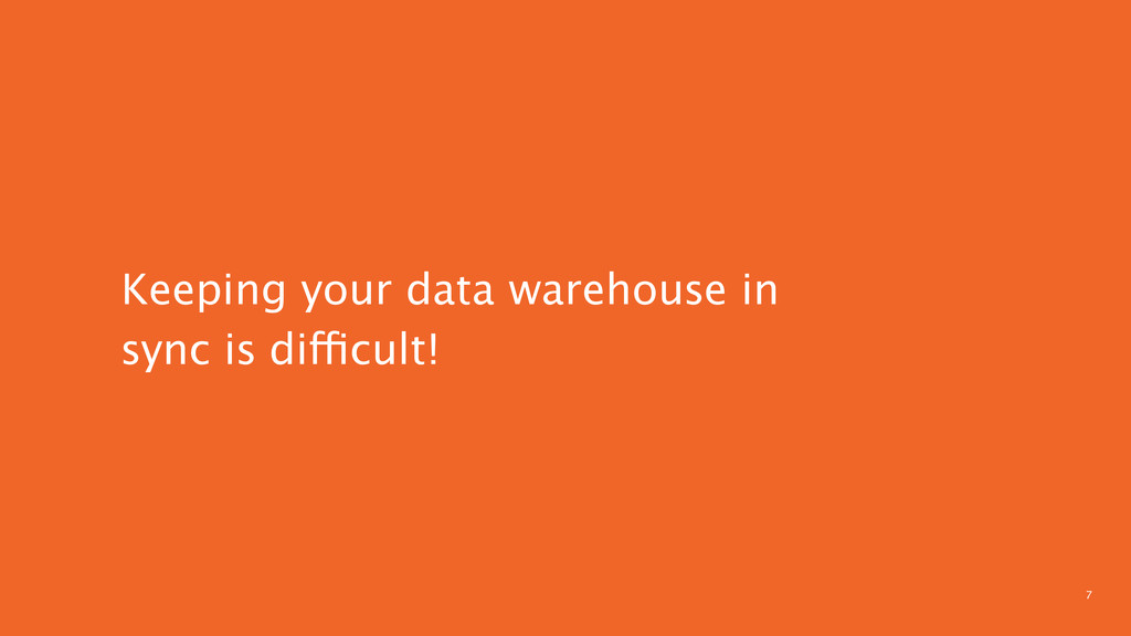 7 Keeping your data warehouse in sync is diffic...