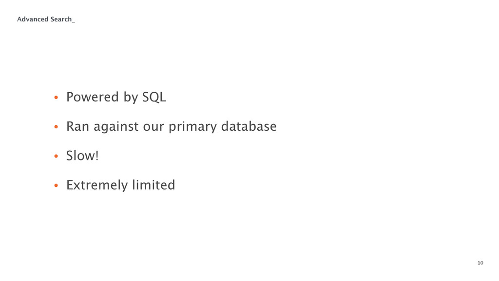 10 • Powered by SQL  • Ran against our primary...