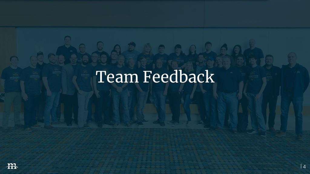 | 4 Team Feedback