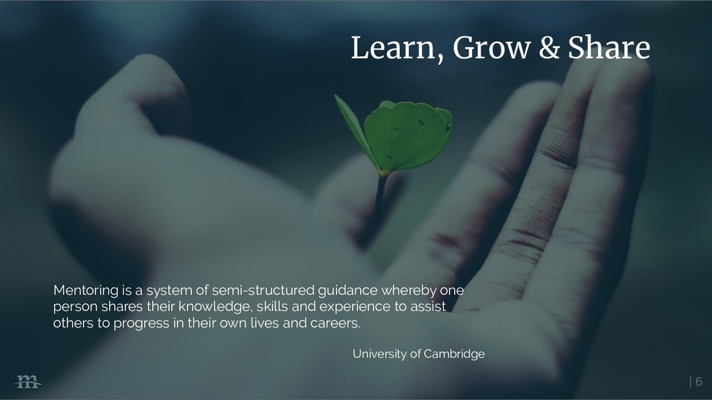 | 6 Learn, Grow & Share Mentoring is a system o...