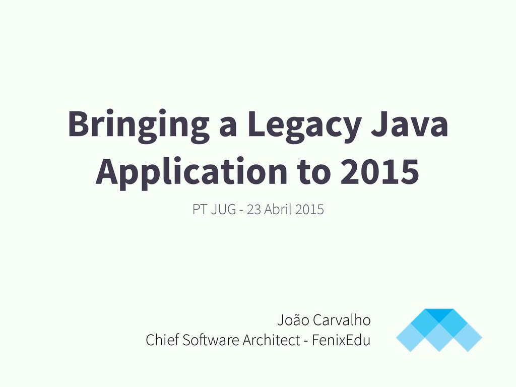 Bringing a Legacy Java Application to 2015 PT J...