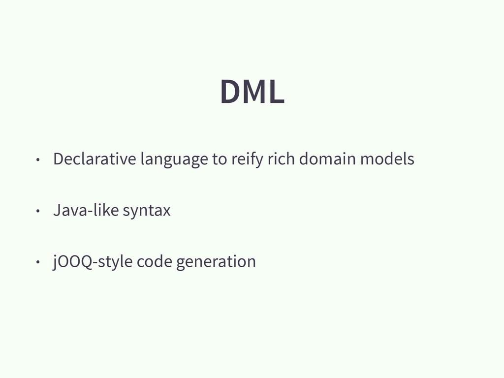 DML • Declarative language to reify rich domain...