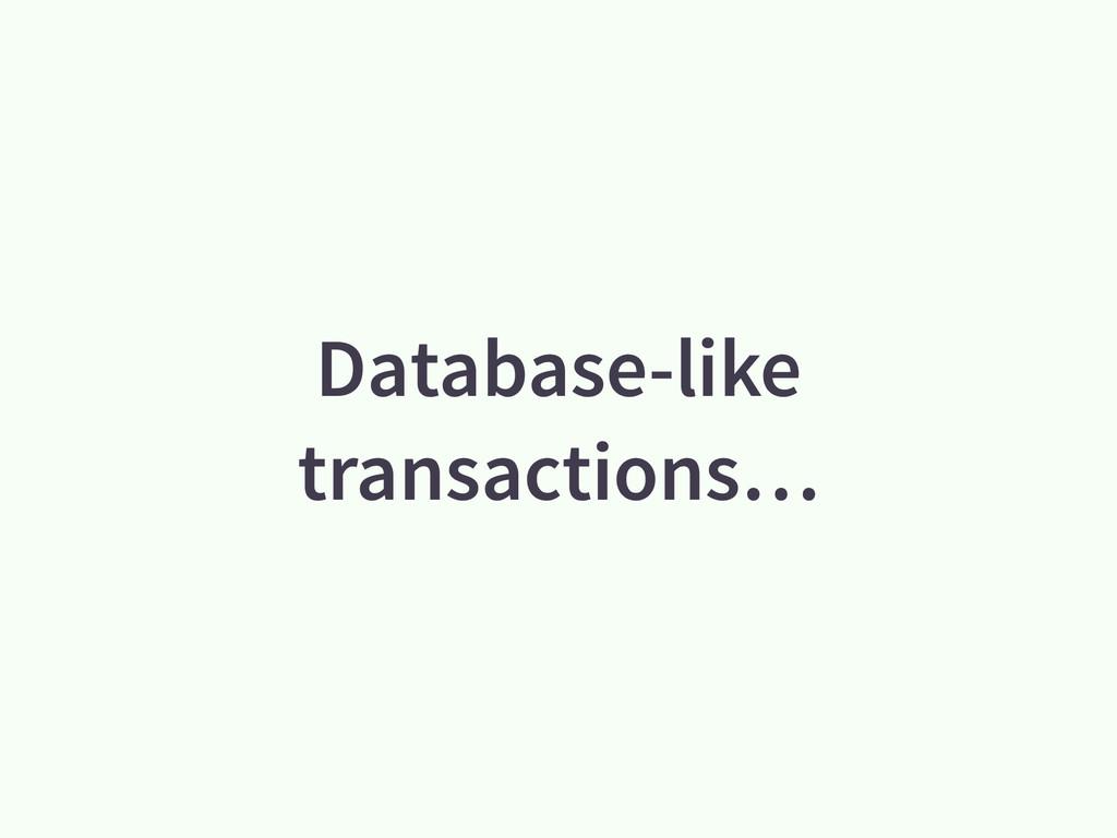 Database-like transactions…
