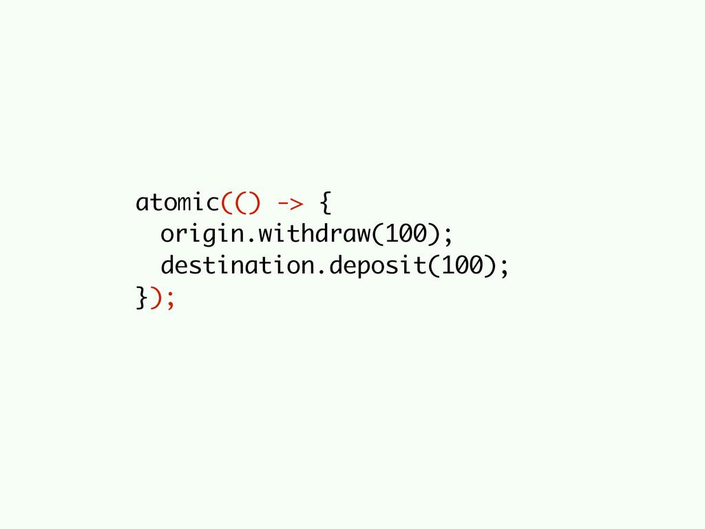 atomic(() -> { origin.withdraw(100); destinatio...